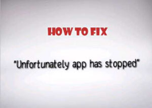 How to fix Unfortunately app has stopped on Android Device